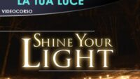 Shine your light - Fai brillare la tua luce