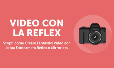 Video con la Reflex creare fantastici video con la tua fotocamera