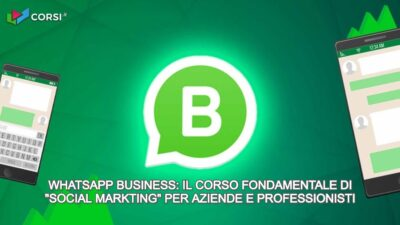 Whatsapp Business il corso fondamentale di social marketing per aziende e professionisti